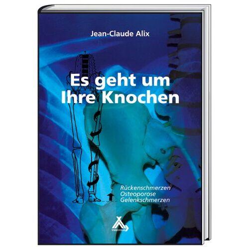 Alix, Jean C - Es geht um Ihre Knochen: Rückenschmerzen, Osteoporose, Gelenkschmerzen - Preis vom 12.05.2021 04:50:50 h