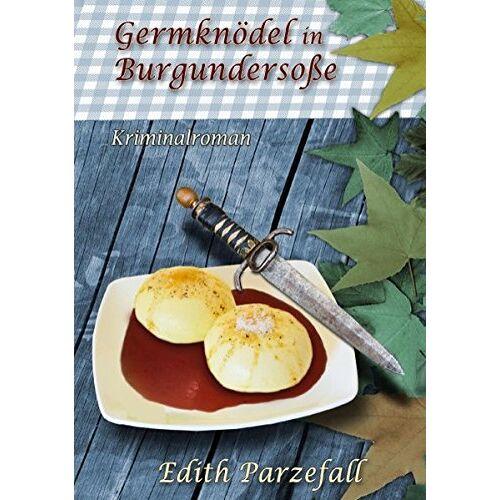Edith Parzefall - Germknödel in Burgundersoße: Kriminalroman - Preis vom 20.10.2020 04:55:35 h