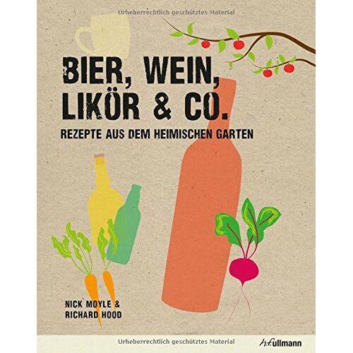 Nick Moyle - Bier, Wein, Likör & Co.: Rezepte aus dem heimischen Garten - Preis vom 21.01.2021 06:07:38 h