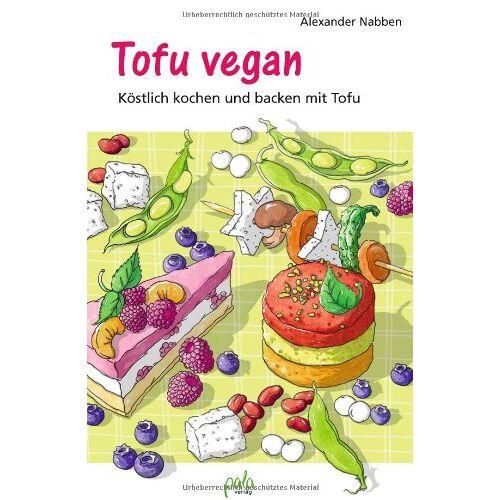 Alexander Nabben - Tofu vegan: Köstlich kochen und backen mit Tofu - Preis vom 12.05.2021 04:50:50 h