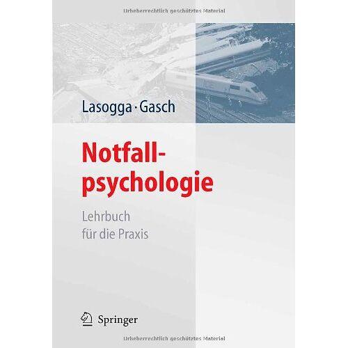 Frank Lasogga - Notfallpsychologie: Lehrbuch für die Praxis - Preis vom 20.10.2020 04:55:35 h