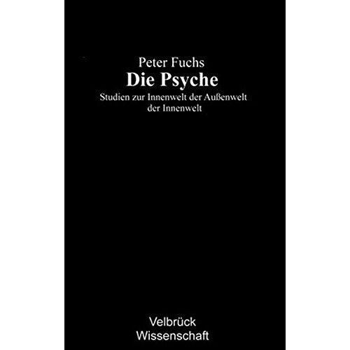 Fuchs - Die Psyche: Studien zur Innenwelt der Außenwelt der Innenwelt - Preis vom 21.04.2021 04:48:01 h