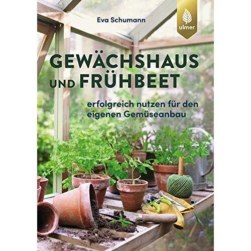 Eva Schumann - Gewächshaus und Frühbeet: Erfolgreich nutzen für den eigenen Gemüseanbau - Preis vom 03.09.2020 04:54:11 h