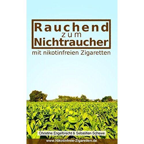Christine Engelbrecht - Rauchend zum Nichtraucher: - mit nikotinfreien Zigaretten - Preis vom 18.10.2020 04:52:00 h