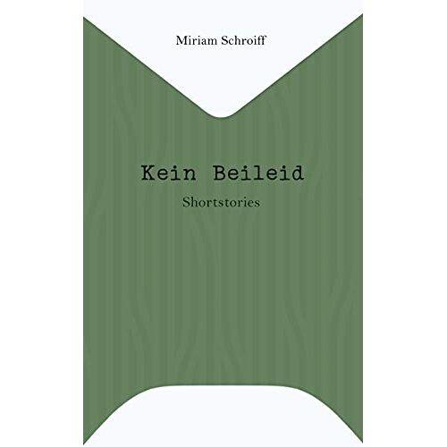 Miriam Schroiff - Kein Beileid: Shortstories - Preis vom 14.04.2021 04:53:30 h