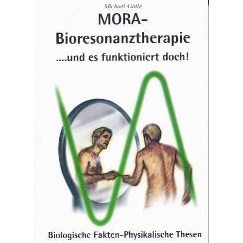 Michael Galle - Mora Bioresonanztherapie... und es funktioniert doch: Biologische Fakten physikalische Thesen - Preis vom 15.05.2021 04:43:31 h