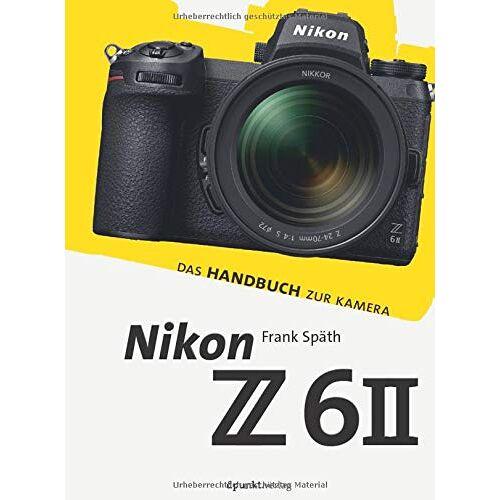 Frank Späth - Nikon Z 6II: Das Handbuch zur Kamera (dpunkt.kamerabuch) - Preis vom 04.05.2021 04:55:49 h