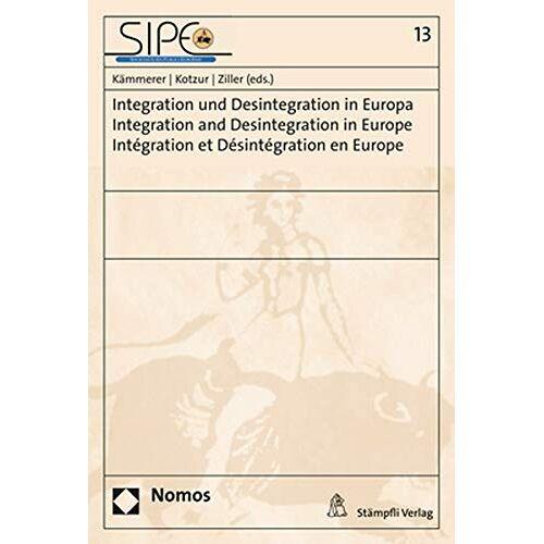Kämmerer, Jörn Axel - Integration und Desintegration in Europa - Integration and Desintegration in Europe - Intégration et Désintégration en Europe - Preis vom 27.02.2021 06:04:24 h