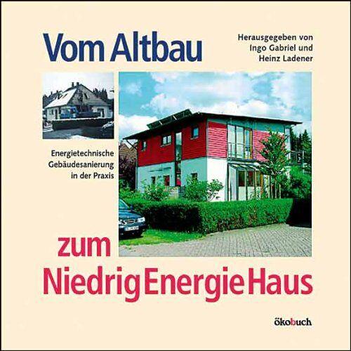 Ingo Gabriel - Vom Altbau zum NiedrigEnergieHaus. Energietechnische Gebäudesanierung in der Praxis - Preis vom 22.01.2021 05:57:24 h