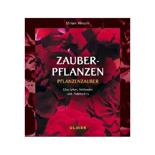 Miriam Wiegele - Zauberpflanzen: Pflanzenzauber, Mystik, Gartenpraxis - Preis vom 05.09.2020 04:49:05 h