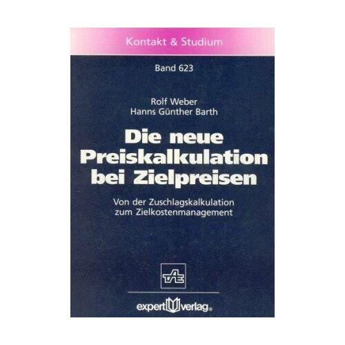 Rolf Weber - Die neue Preiskalkulation bei Zielpreisen: Von der Zuschlagskalkulation zum Zielkostenmanagement - Preis vom 06.05.2021 04:54:26 h