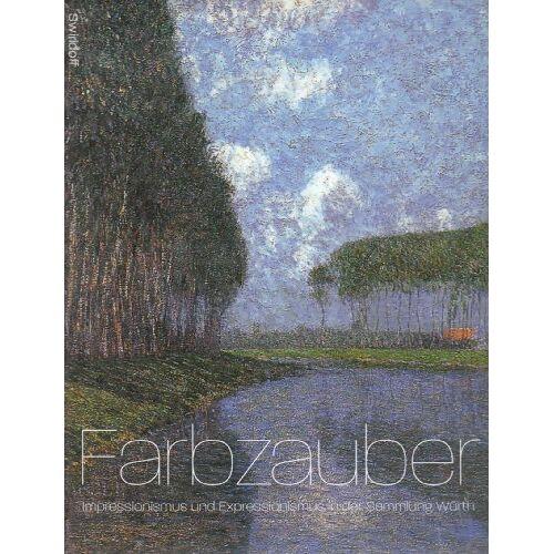 Weber, C. Sylvia - Farbzauber - Impressionismus und Expressionismus in der Sammlung Würth: Impressionismus Und Expressionismus in Der Sammlung Wurth - Preis vom 11.05.2021 04:49:30 h