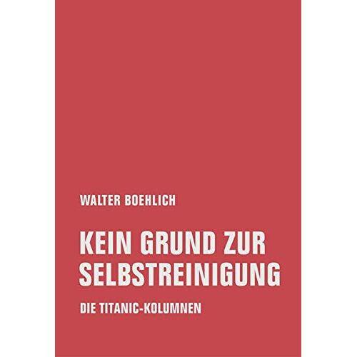 Walter Boehlich - Kein Grund zur Selbstreinigung: Die Titanic-Kolumnen - Preis vom 06.04.2020 04:59:29 h