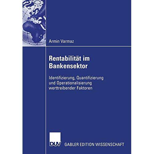 Armin Varmaz - Rentabilität im Bankensektor: Identifizierung, Quantifizierung und Operationalisierung werttreibender Faktoren - Preis vom 17.04.2021 04:51:59 h