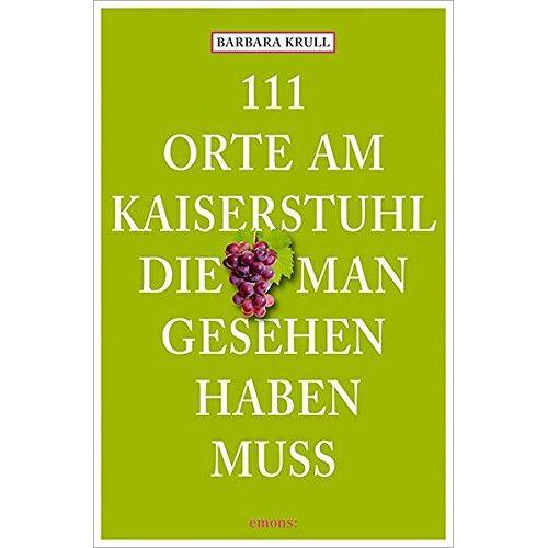Barbara Krull - 111 Orte am Kaiserstuhl, die man gesehen haben muss - Preis vom 21.10.2020 04:49:09 h