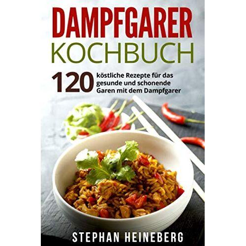 Stephan Heineberg - Dampfgarer Kochbuch: 120 köstliche Rezepte für das gesunde und schonende Garen mit dem Dampfgarer. - Preis vom 17.01.2021 06:05:38 h