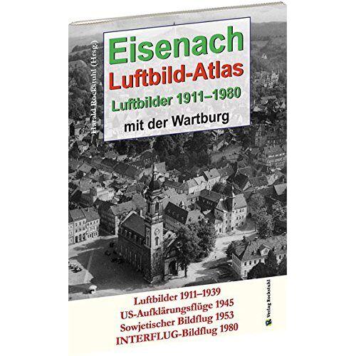 Harald Rockstuhl - EISENACH - Luftbild-Atlas - 1911-1980: Eisenach aus der Luft. Luftbilder mit der Wartburg - Preis vom 10.04.2021 04:53:14 h