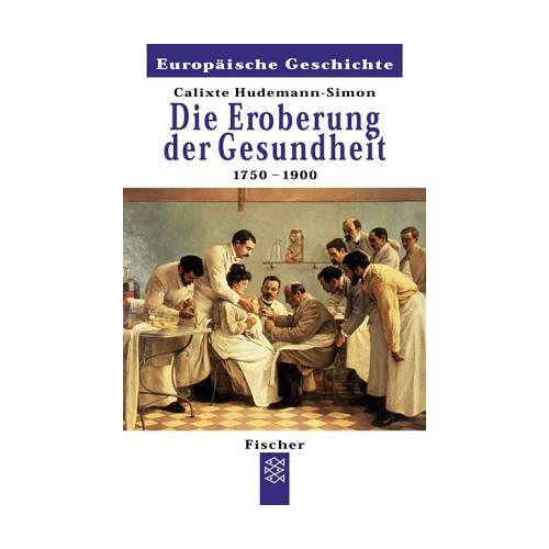 Calixte Hudemann-Simon - Die Eroberung der Gesundheit: 1750 - 1900 - Preis vom 18.11.2019 05:56:55 h