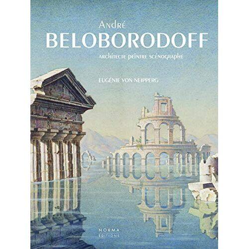 Neipperq, Eug von - Andre Beloborodoff: Architecte, Peintre, Scénographe - Preis vom 18.10.2020 04:52:00 h