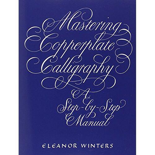 Eleanor Winters - Mastering Copperplate Calligraphy (Lettering, Calligraphy, Typography) - Preis vom 07.04.2020 04:55:49 h