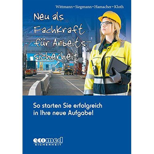 Andreas Wittmann - Neu als Fachkraft für Arbeitssicherheit: So starten Sie erfolgreich in Ihre neue Aufgabe! - Preis vom 18.04.2021 04:52:10 h