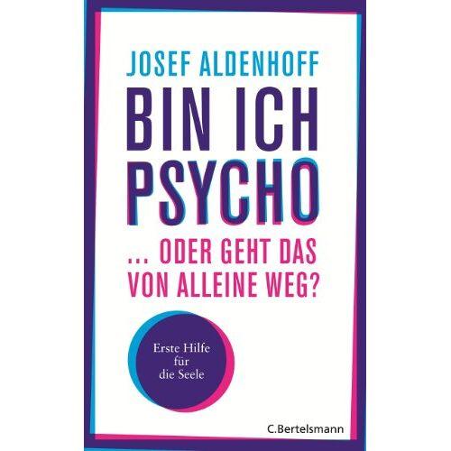 Josef Aldenhoff - Bin ich psycho ... oder geht das von alleine weg?: Erste Hilfe für die Seele - Preis vom 13.01.2021 05:57:33 h