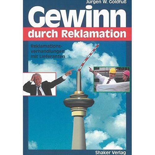 Goldfuß, Jürgen W. - Gewinn durch Reklamation: Reklamationsverhandlungen mit Lieferanten - Preis vom 21.10.2020 04:49:09 h