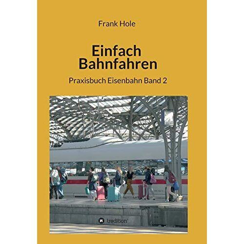 Frank Hole - Einfach Bahnfahren: Praxisbuch Eisenbahn Band 2 - Preis vom 03.05.2021 04:57:00 h