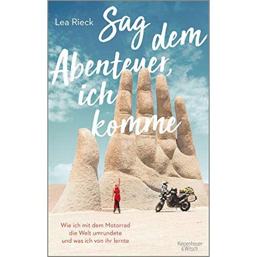 Lea Rieck - Sag dem Abenteuer, ich komme: Wie ich mit dem Motorrad die Welt umrundete und was ich von ihr lernte - Preis vom 18.10.2020 04:52:00 h