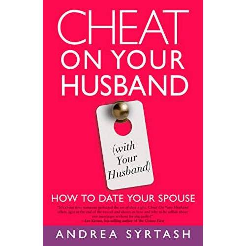 Andrea Syrtash - Cheat On Your Husband (with Your Husband): How to Date Your Spouse - Preis vom 17.04.2021 04:51:59 h