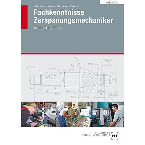 """R. Haffer - Fachkenntnisse Zerspanungsmechaniker: Lösungen zu HT 3020 Fachkenntnisse Zerspanungsmechaniker nach Lernfeldern"""" - Preis vom 06.09.2020 04:54:28 h"""