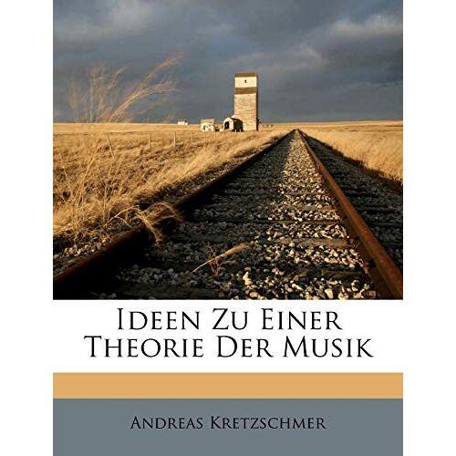 Andreas Kretzschmer - Ideen Zu Einer Theorie Der Musik - Preis vom 24.02.2021 06:00:20 h