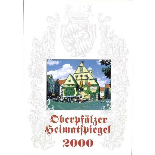 Harald Fähnrich - Oberpfälzer Heimatspiegel.  2000. Vermischtes aus der Oberpfalz in Wort und Bild - Preis vom 05.09.2020 04:49:05 h