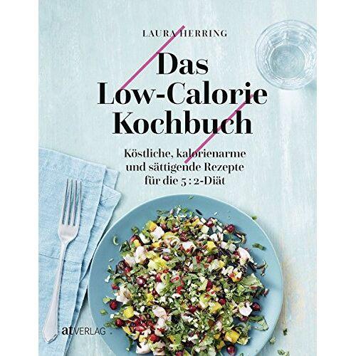 Laura Herring - Das Low-Calorie-Kochbuch: Köstliche, kalorienarme und sättigende Rezepte für die 5:2 Diät - Preis vom 10.05.2021 04:48:42 h