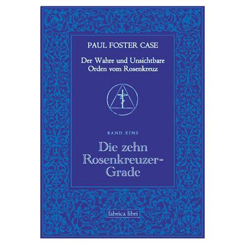 Case, Paul Foster - Paul Foster Case: Die zehn Rosenkreuzer-Grade, Der Wahre und Unsichtbare Orden vom Rosenkreuz, Band 2 - Preis vom 31.03.2020 04:56:10 h