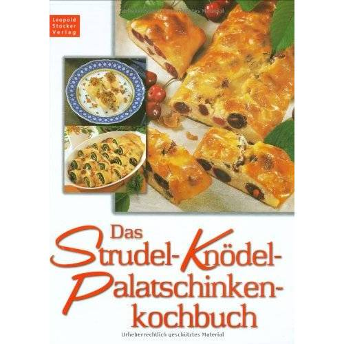 - Das Strudel-Knödel-Palatschinkenkochbuch: Rund 130 alte und neue, unserer Zeit angepaßte Rezepte - Preis vom 20.10.2020 04:55:35 h