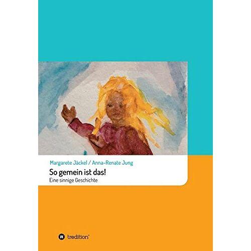 Margarete Jaeckel - So gemein ist das!: Eine sinnige Geschichte - Preis vom 13.05.2021 04:51:36 h