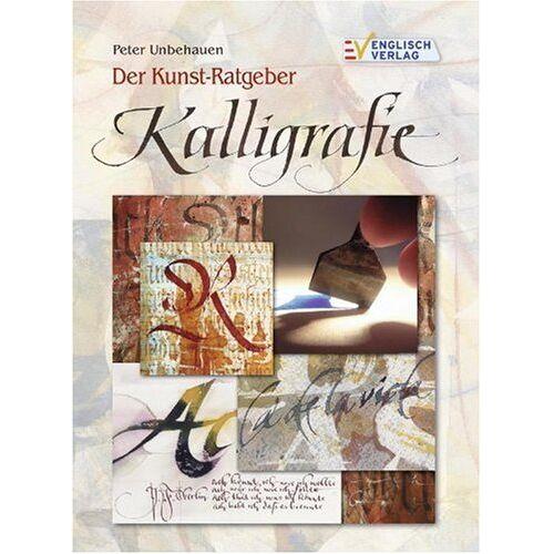 Peter Unbehauen - Der Kunst-Ratgeber Kalligrafie - Preis vom 25.02.2021 06:08:03 h