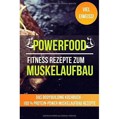 Kenny Schmidt - Powerfood: Fitness Rezepte zum Muskelaufbau - Das Bodybuilding Kochbuch (100 % Protein-Power Muskelaufbau Rezepte) - Preis vom 05.09.2020 04:49:05 h