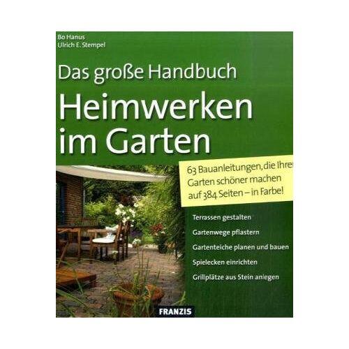 Bo Hanus - Heimwerken im Garten: 63 Bauanleitungen, die Ihren Garten schöner machen - Preis vom 10.04.2021 04:53:14 h
