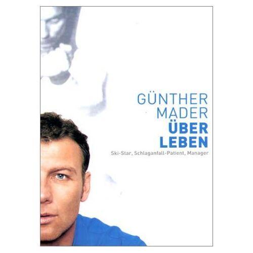 Günther Mader - ÜberLeben. Ski-Star, Schlaganfall-Patient, Manager - Preis vom 15.05.2021 04:43:31 h