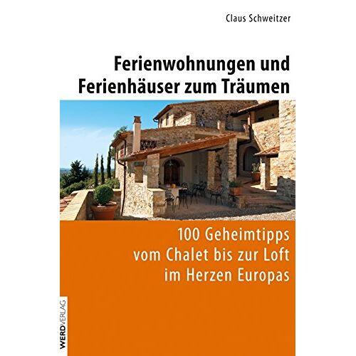 Claus Schweitzer - Ferienwohnungen und Ferienhäuser zum Träumen: 100 Geheimtipps vom Chalet bis zur Loft im Herzen Europas - Preis vom 18.04.2021 04:52:10 h