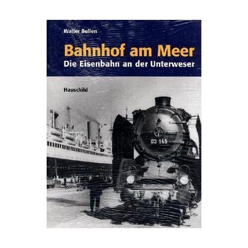 Walter Bollen - Bahnhof am Meer: Die Eisenbahn an der Unterweser - Preis vom 27.11.2020 05:57:48 h