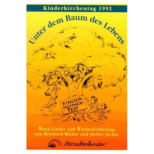 Reinhard Bäcker - Unter dem Baum des Lebens. Lieder zum Kinderkirchentag 91. Lieder - Szenen - Texte für ein KinderMutmachFest - Preis vom 21.10.2020 04:49:09 h