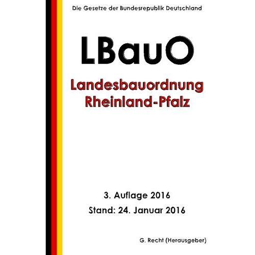 G. Recht - Landesbauordnung Rheinland-Pfalz (LBauO), 3. Auflage 2016 - Preis vom 21.10.2020 04:49:09 h