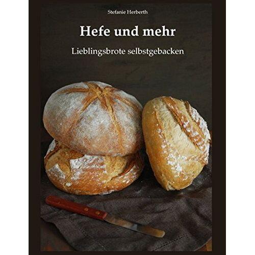 Stefanie Herberth - Hefe und mehr: Lieblingsbrote selbstgebacken - Preis vom 08.04.2021 04:50:19 h