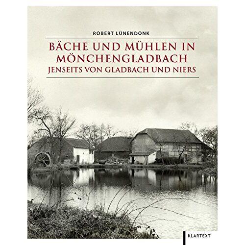 Robert Lünendonk - Bäche und Mühlen in Mönchengladbach jenseits von Gladbach und Niers (Beiträge zur Geschichte der Stadt Mönchengladbach) - Preis vom 25.02.2021 06:08:03 h