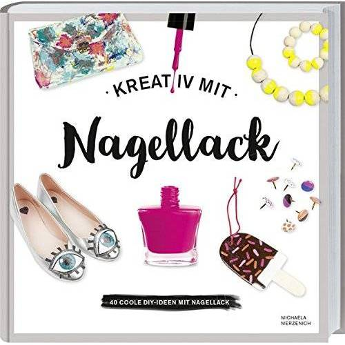 Michaela Merzenich - Kreativ mit Nagellack: 40 coole DIY-Ideen mit Nagellack. - Preis vom 17.01.2021 06:05:38 h
