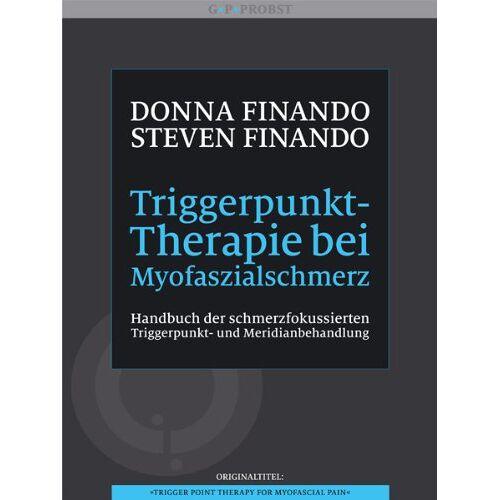 Donna Finando - Triggerpunkt-Therapie bei Myofaszialschmerz. Handbuch der schmerzfokussierten Triggerpunkt- und Meridianbehandlung - Preis vom 25.02.2021 06:08:03 h