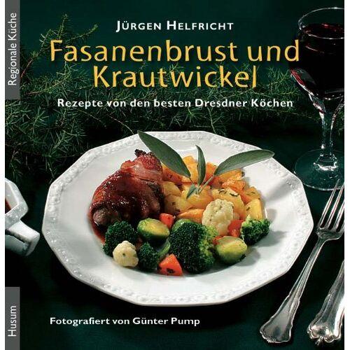 Jürgen Helfricht - Fasanenbrust und Krautwickel. Rezepte von den besten Dresdner Köchen - Preis vom 22.01.2021 05:57:24 h